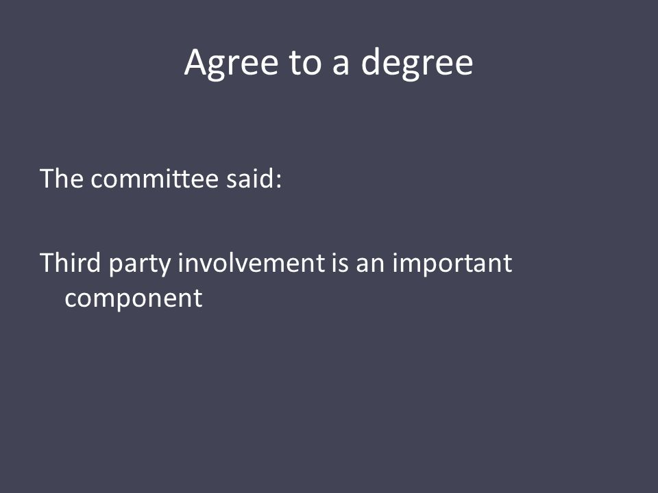 Agree to a degree The committee said: Third party involvement is an important component