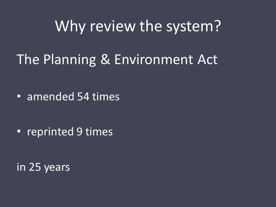What the committee did Terms of Reference ...provide advice on ways of improving the planning system including the legislative base, the structure of planning schemes including the structure of state and local policy provisions, as well as regulations under the Planning and Environment Act 1987.