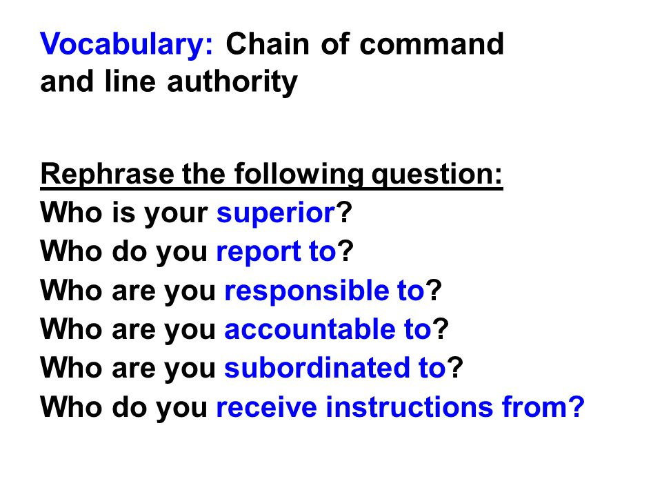 Vocabulary: Chain of command and line authority Rephrase the following question: Who is your superior.