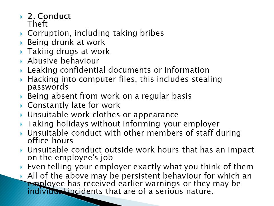  2. Conduct Theft  Corruption, including taking bribes  Being drunk at work  Taking drugs at work  Abusive behaviour  Leaking confidential docum
