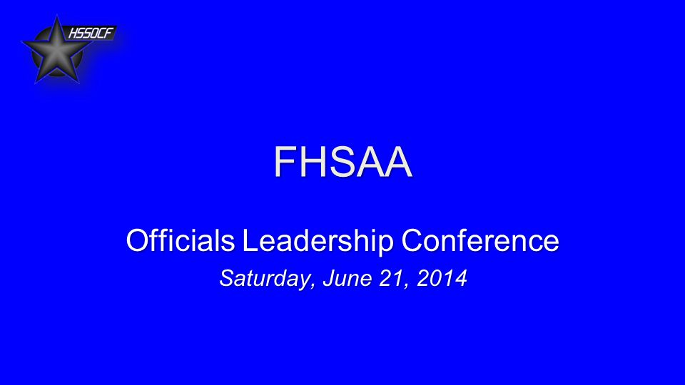 FHSAA Officials Leadership Conference Saturday, June 21, 2014