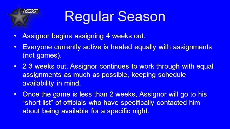Regular Season Assignor begins assigning 4 weeks out.Assignor begins assigning 4 weeks out.