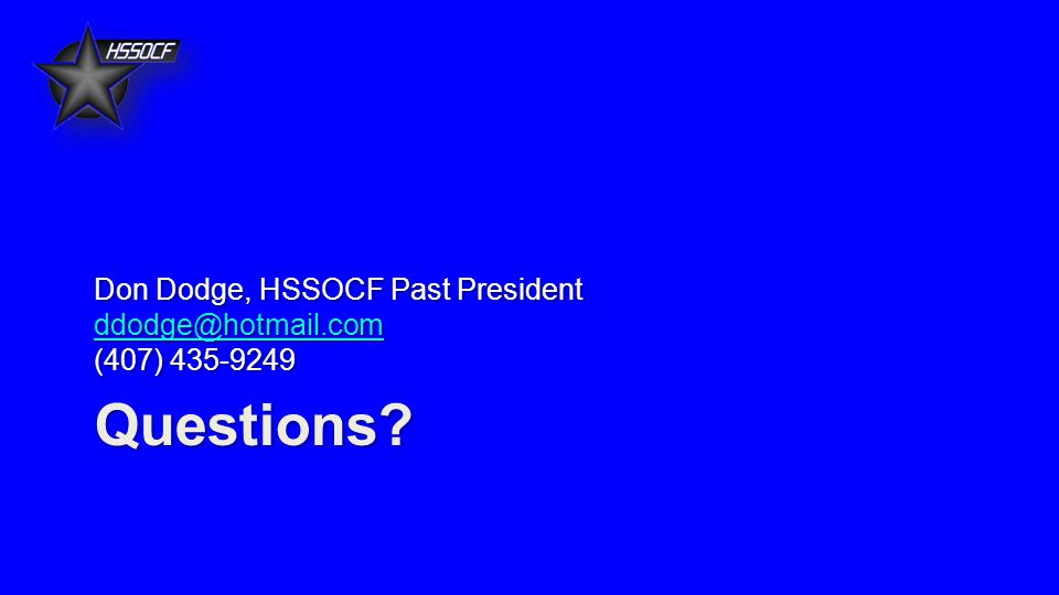 Questions Don Dodge, HSSOCF Past President ddodge@hotmail.com (407) 435-9249 ddodge@hotmail.com
