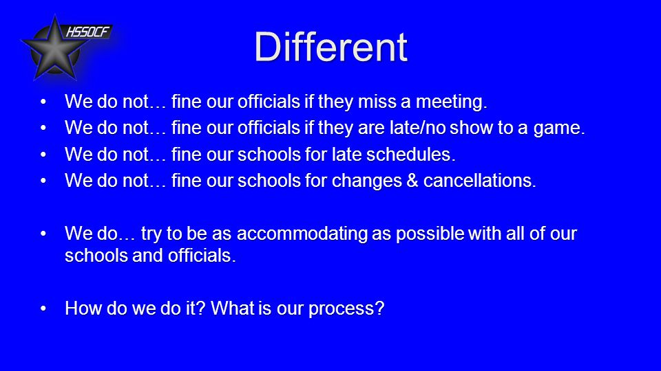 Different We do not… fine our officials if they miss a meeting.We do not… fine our officials if they miss a meeting.