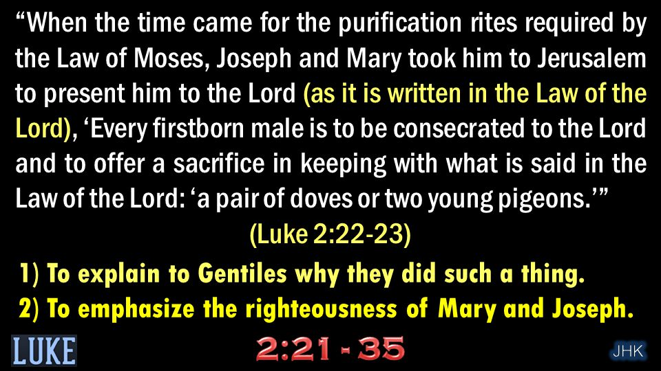 """When the time came for the purification rites required by the Law of Moses, Joseph and Mary took him to Jerusalem to present him to the Lord (as it i"