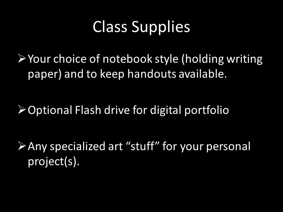 Class Supplies  Your choice of notebook style (holding writing paper) and to keep handouts available.