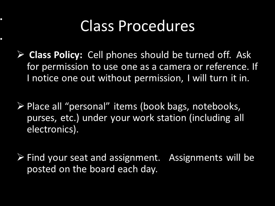 Class Procedures  Class Policy: Cell phones should be turned off.