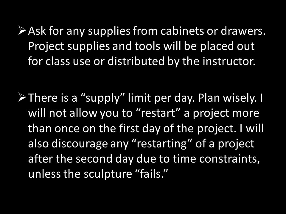  Ask for any supplies from cabinets or drawers.