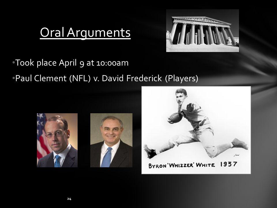 Oral Arguments Took place April 9 at 10:00am Paul Clement (NFL) v. David Frederick (Players) 24