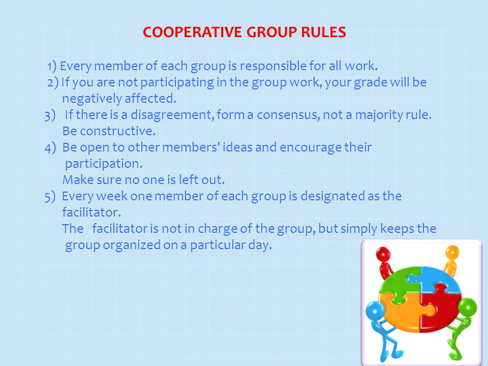 COOPERATIVE GROUP RULES 1) Every member of each group is responsible for all work. 2) If you are not participating in the group work, your grade will