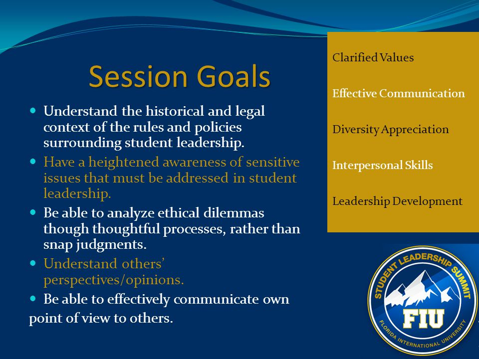 Session Goals Understand the historical and legal context of the rules and policies surrounding student leadership. Have a heightened awareness of sen