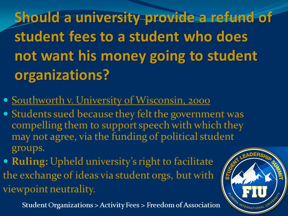 Should a university provide a refund of student fees to a student who does not want his money going to student organizations? Southworth v. University