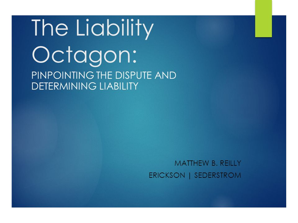 The Liability Octagon: PINPOINTING THE DISPUTE AND DETERMINING LIABILITY MATTHEW B.