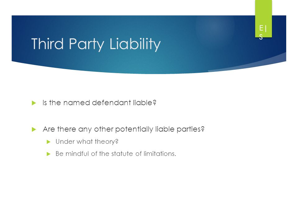 Third Party Liability  Is the named defendant liable.
