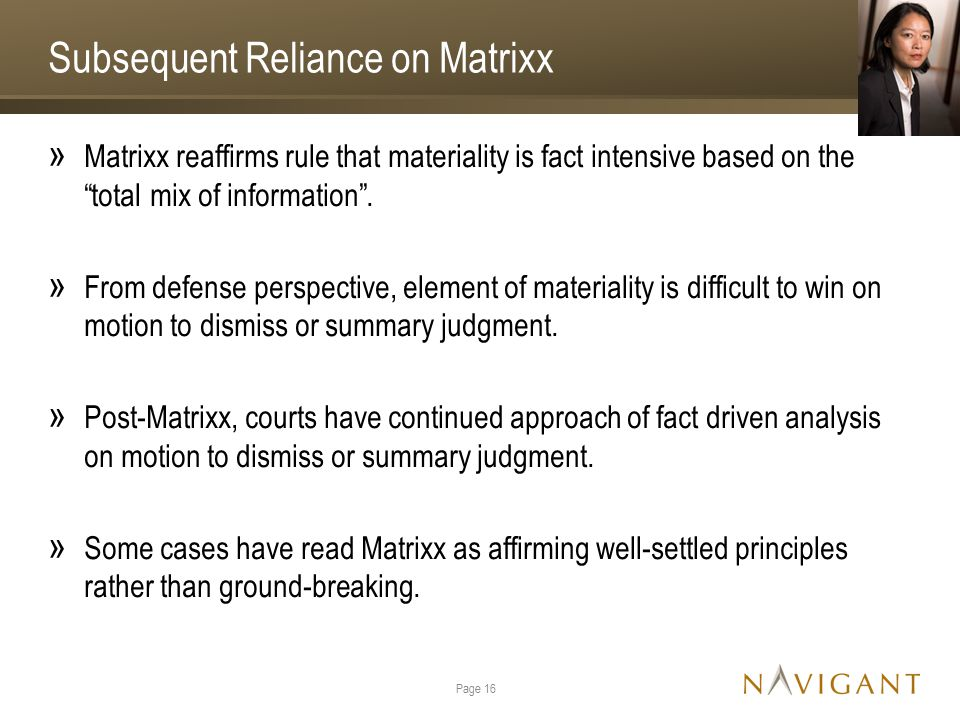Subsequent Reliance on Matrixx » Matrixx reaffirms rule that materiality is fact intensive based on the total mix of information .