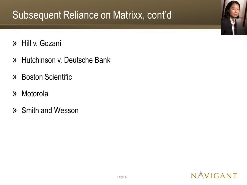 Subsequent Reliance on Matrixx, cont'd » Hill v. Gozani » Hutchinson v. Deutsche Bank » Boston Scientific » Motorola » Smith and Wesson Page 17