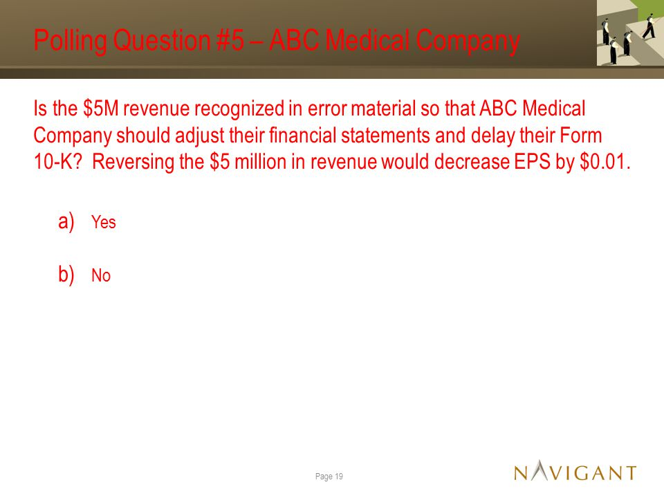 Polling Question #5 – ABC Medical Company Is the $5M revenue recognized in error material so that ABC Medical Company should adjust their financial statements and delay their Form 10-K.