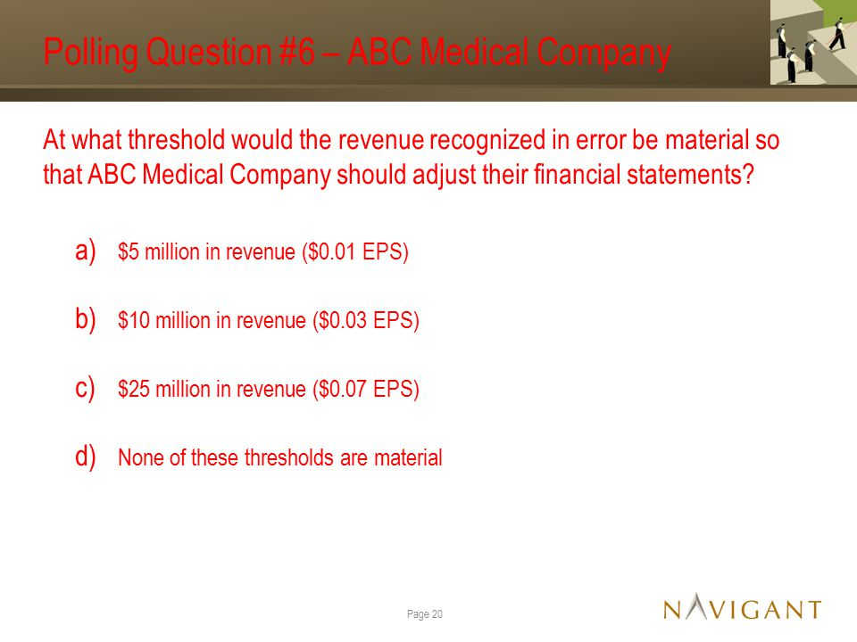 Polling Question #6 – ABC Medical Company At what threshold would the revenue recognized in error be material so that ABC Medical Company should adjus