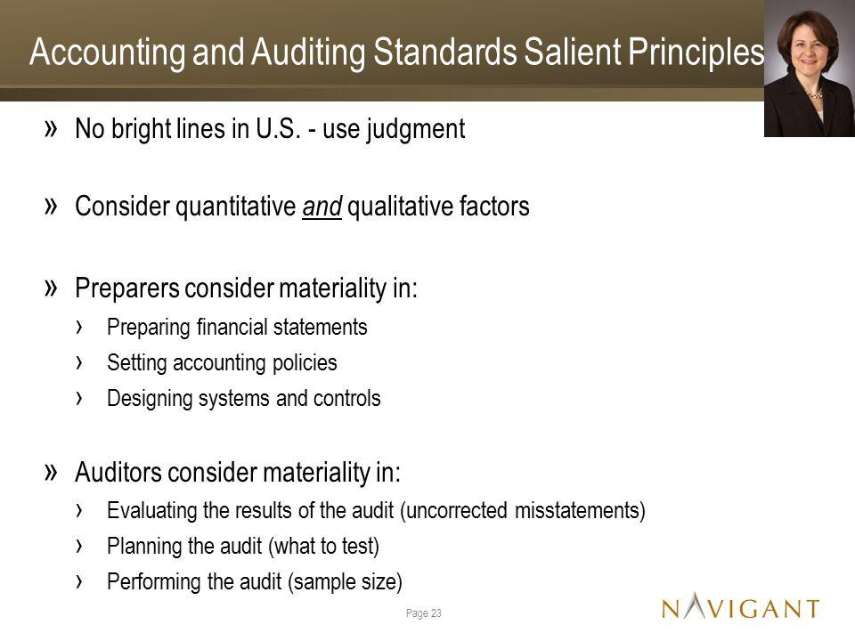 Accounting and Auditing Standards Salient Principles » No bright lines in U.S. - use judgment » Consider quantitative and qualitative factors » Prepar