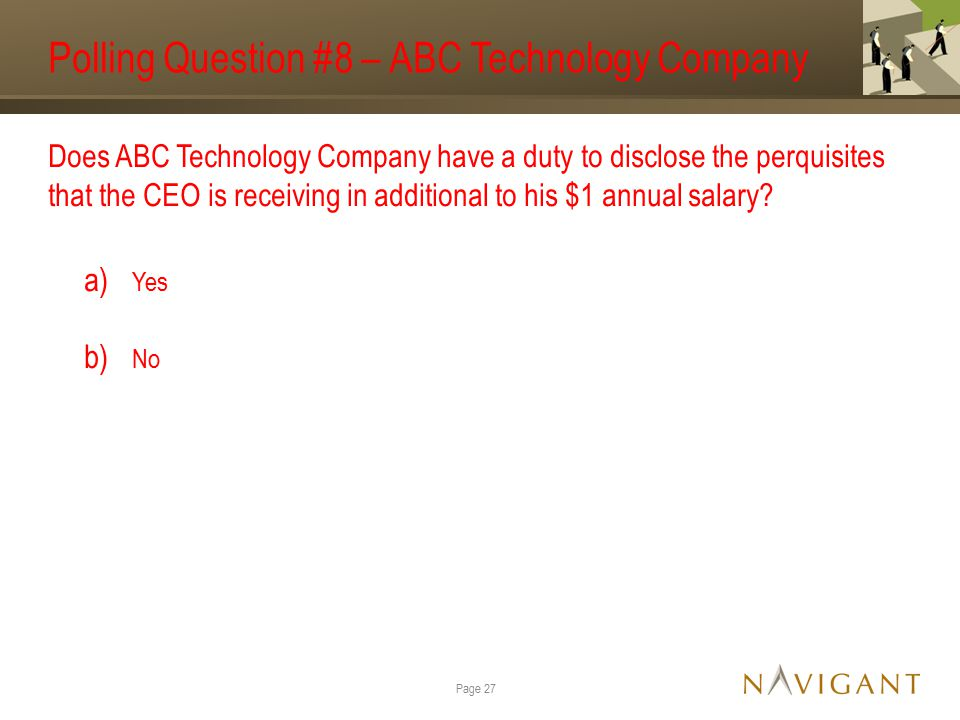 Polling Question #8 – ABC Technology Company Does ABC Technology Company have a duty to disclose the perquisites that the CEO is receiving in additional to his $1 annual salary.