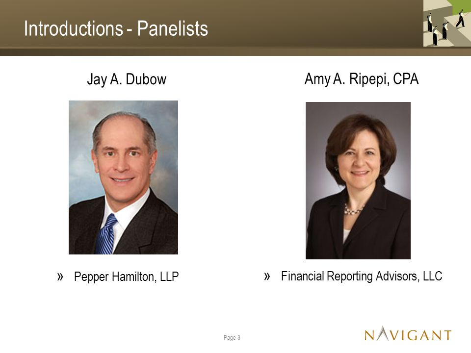 Introductions - Panelists Jay A. Dubow » Pepper Hamilton, LLP Page 3 Amy A. Ripepi, CPA » Financial Reporting Advisors, LLC