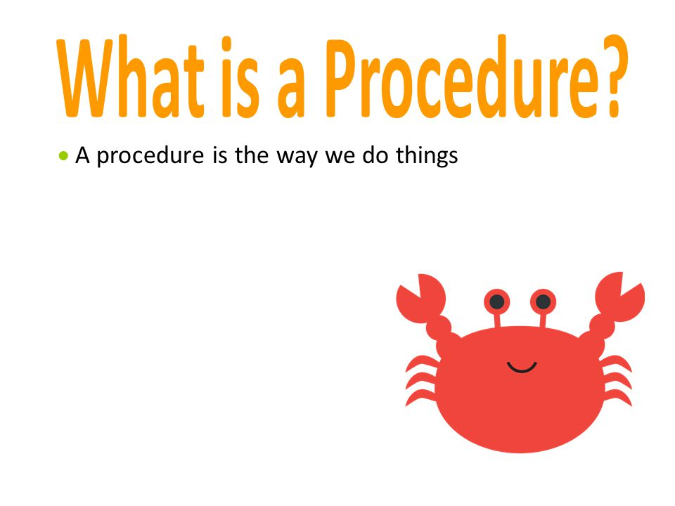  A procedure is the way we do things
