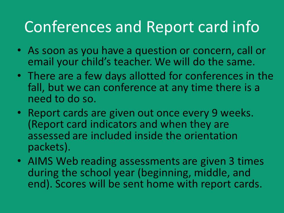 Conferences and Report card info As soon as you have a question or concern, call or email your child's teacher.