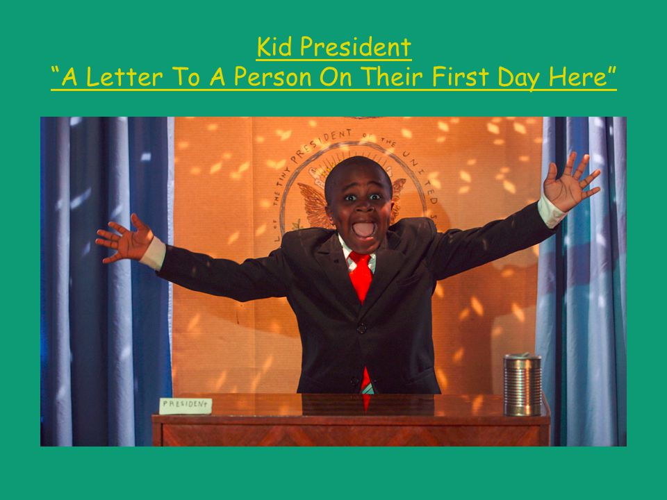 Kid President A Letter To A Person On Their First Day Here