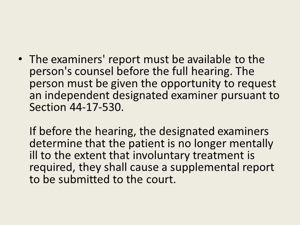 The examiners' report must be available to the person's counsel before the full hearing. The person must be given the opportunity to request an indepe