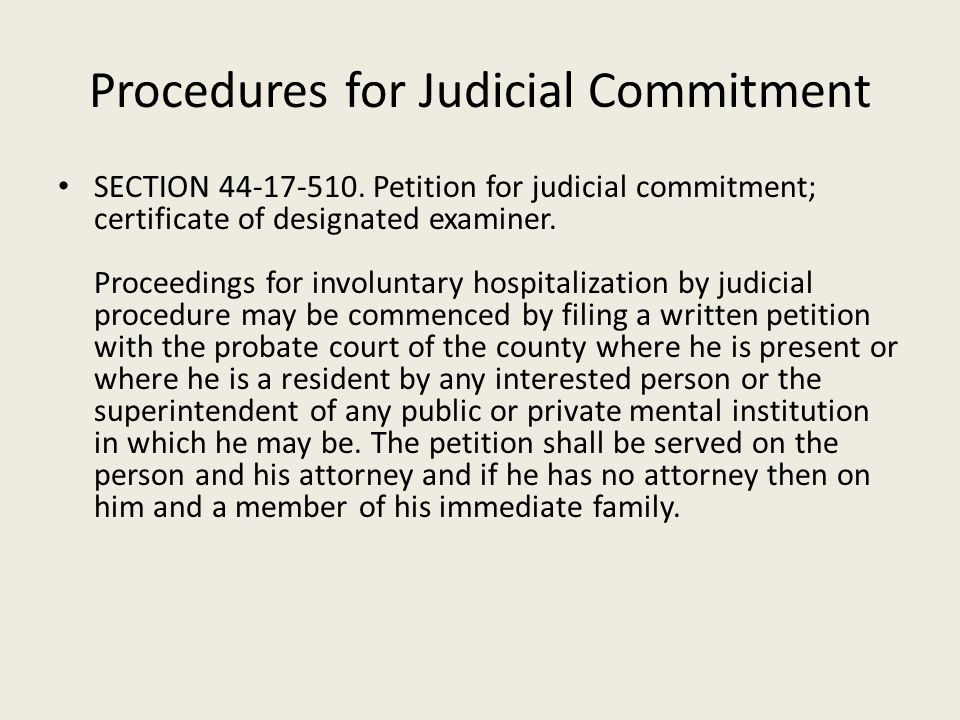 Procedures for Judicial Commitment SECTION 44-17-510. Petition for judicial commitment; certificate of designated examiner. Proceedings for involuntar