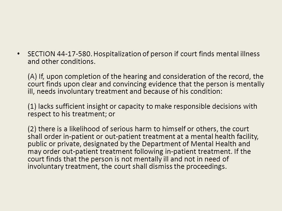 SECTION 44-17-580. Hospitalization of person if court finds mental illness and other conditions. (A) If, upon completion of the hearing and considerat
