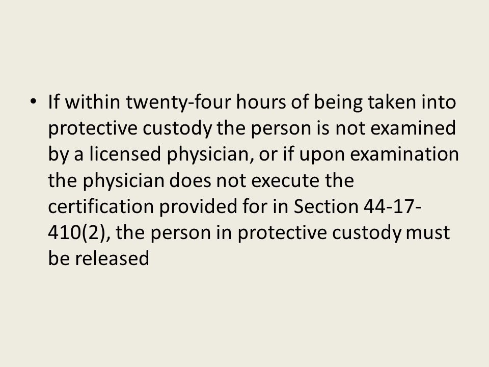 If within twenty-four hours of being taken into protective custody the person is not examined by a licensed physician, or if upon examination the phys