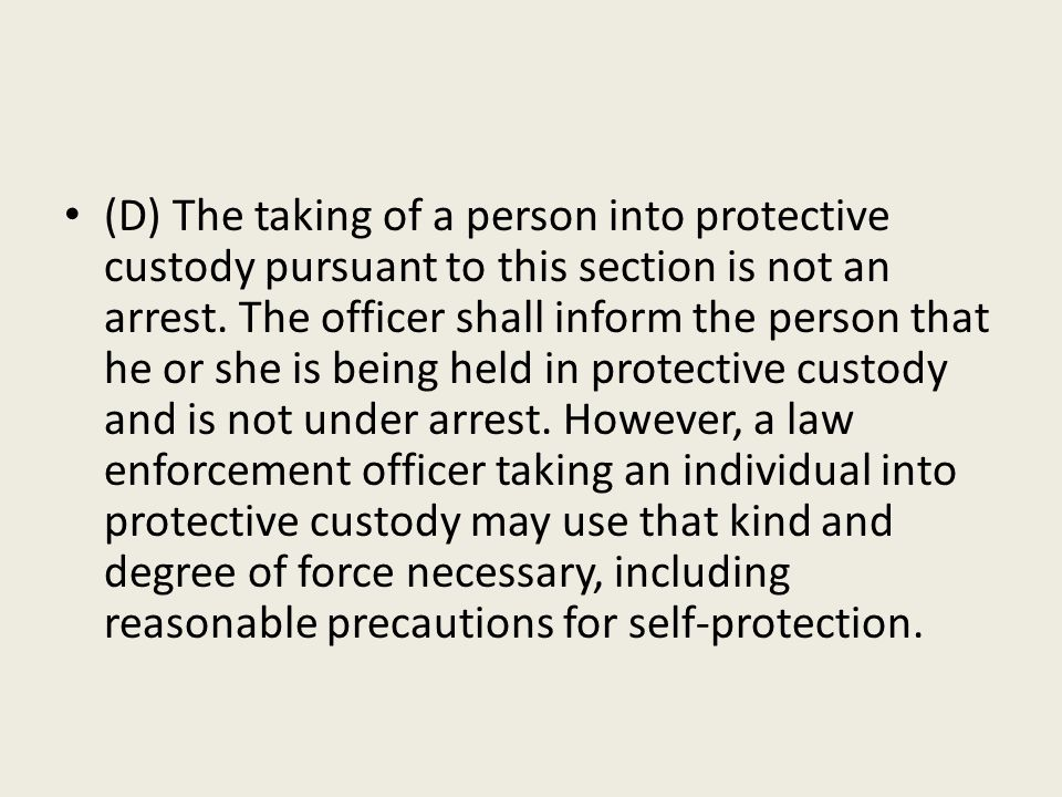 (D) The taking of a person into protective custody pursuant to this section is not an arrest. The officer shall inform the person that he or she is be