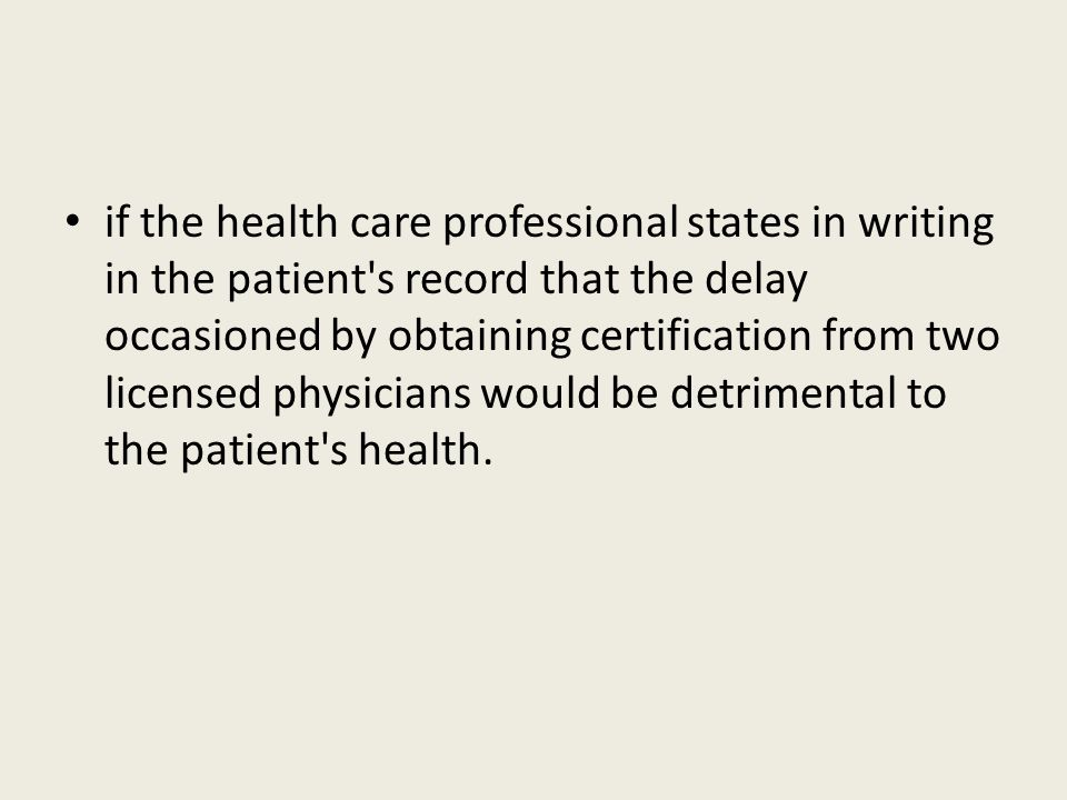 if the health care professional states in writing in the patient's record that the delay occasioned by obtaining certification from two licensed physi