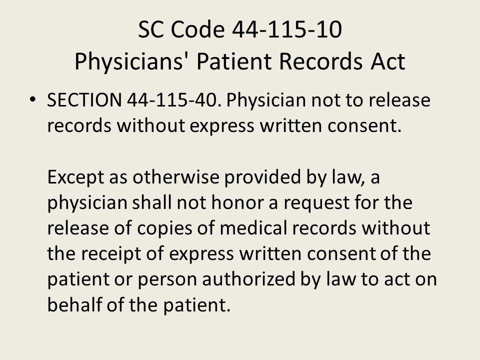 SC Code 44-115-10 Physicians' Patient Records Act SECTION 44-115-40. Physician not to release records without express written consent. Except as other