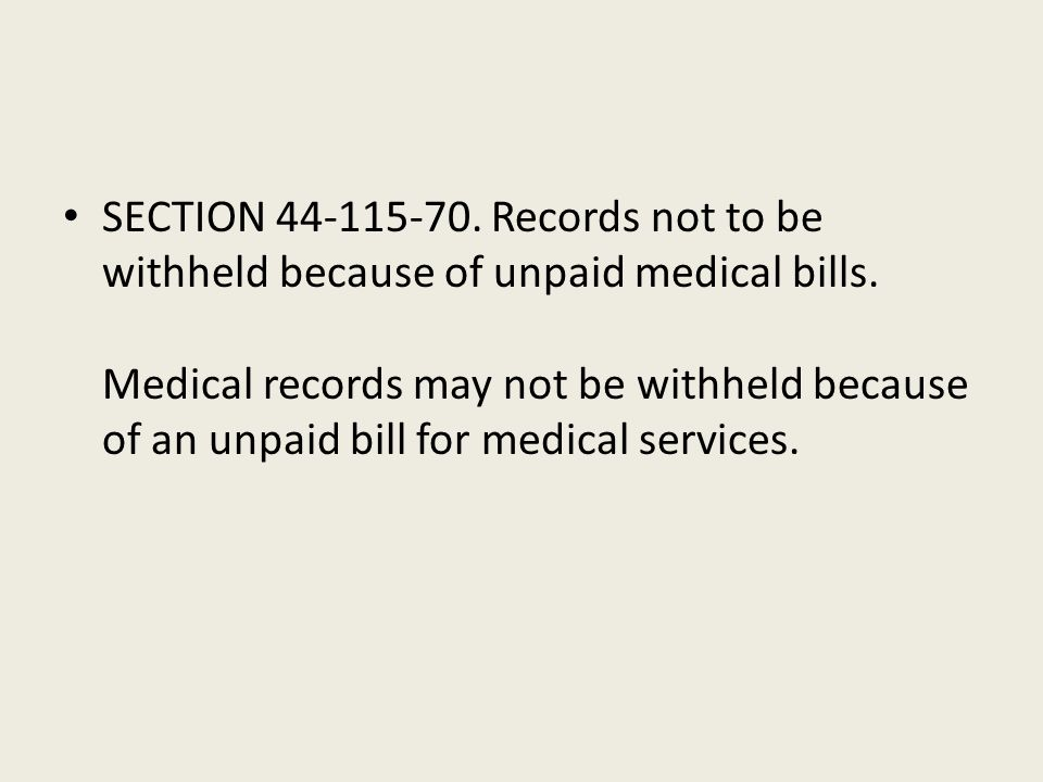 SECTION 44-115-70. Records not to be withheld because of unpaid medical bills. Medical records may not be withheld because of an unpaid bill for medic