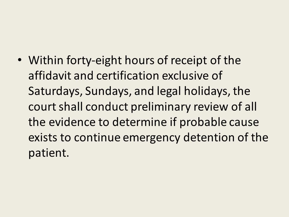 Within forty-eight hours of receipt of the affidavit and certification exclusive of Saturdays, Sundays, and legal holidays, the court shall conduct pr