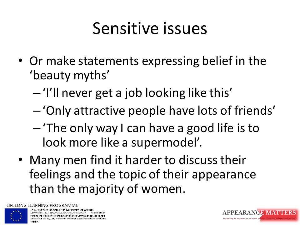 Sensitive issues Or make statements expressing belief in the 'beauty myths' – 'I'll never get a job looking like this' – 'Only attractive people have