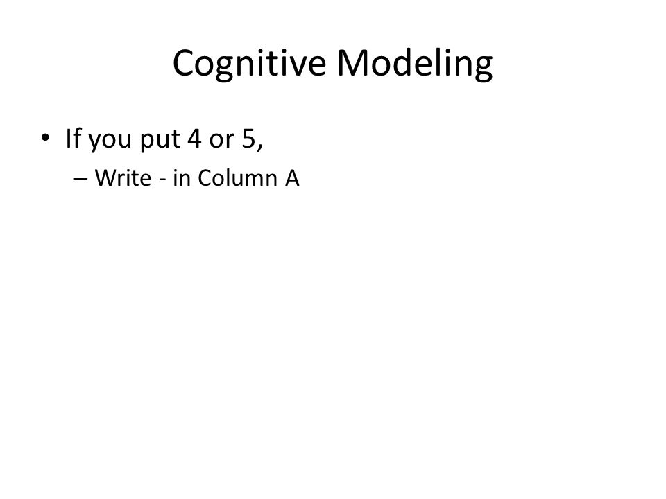 Cognitive Modeling If you put 4 or 5, – Write - in Column A