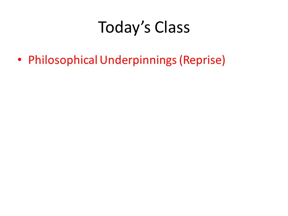 Today's Class Philosophical Underpinnings (Reprise)