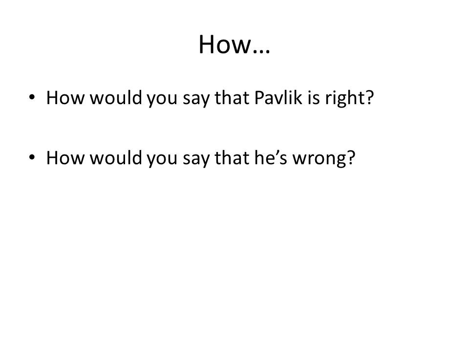 How… How would you say that Pavlik is right How would you say that he's wrong