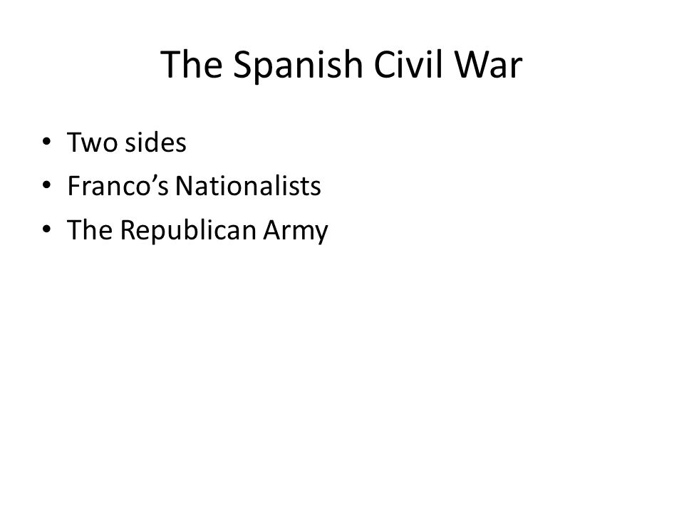 The Spanish Civil War Two sides Franco's Nationalists The Republican Army