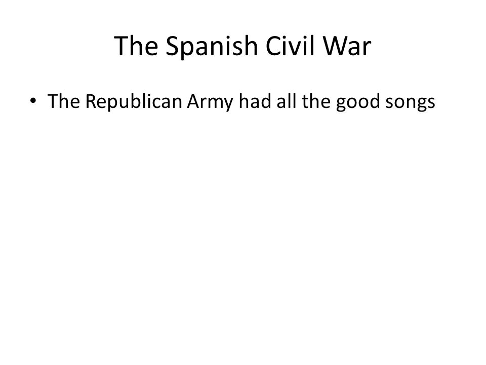 The Spanish Civil War The Republican Army had all the good songs