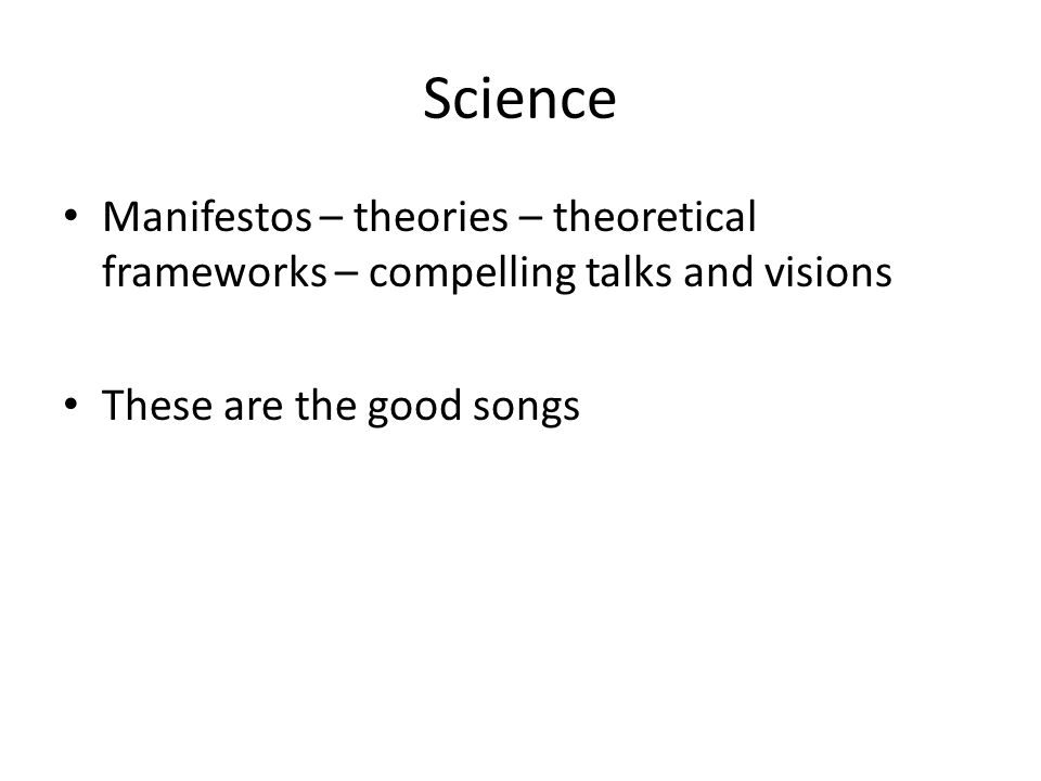 Science Manifestos – theories – theoretical frameworks – compelling talks and visions These are the good songs