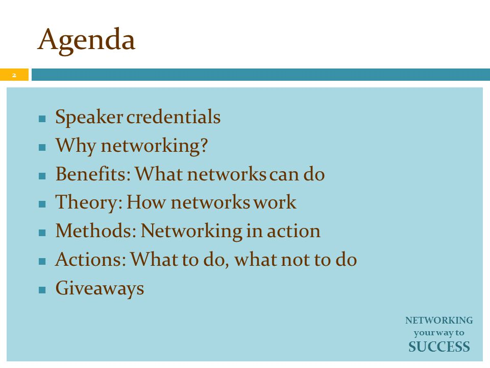 Agenda Speaker credentials Why networking? Benefits: What networks can do Theory: How networks work Methods: Networking in action Actions: What to do,