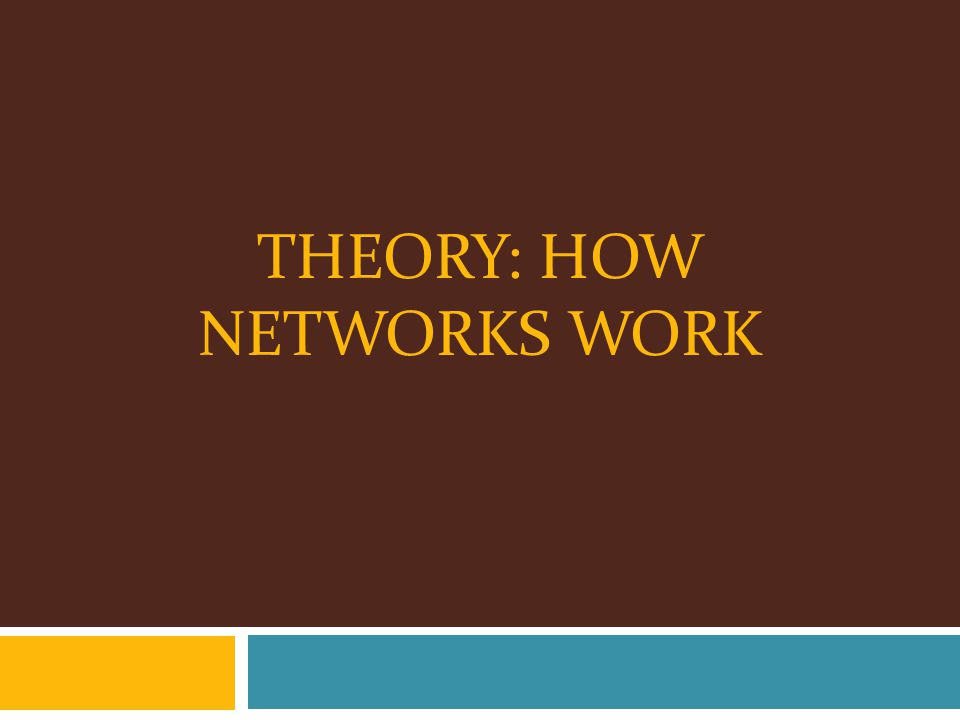 THEORY: HOW NETWORKS WORK