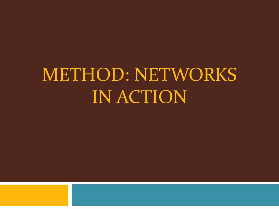 METHOD: NETWORKS IN ACTION