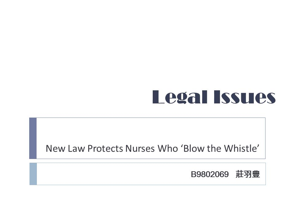 Legal Issues New Law Protects Nurses Who 'Blow the Whistle' B9802069 莊羽豊