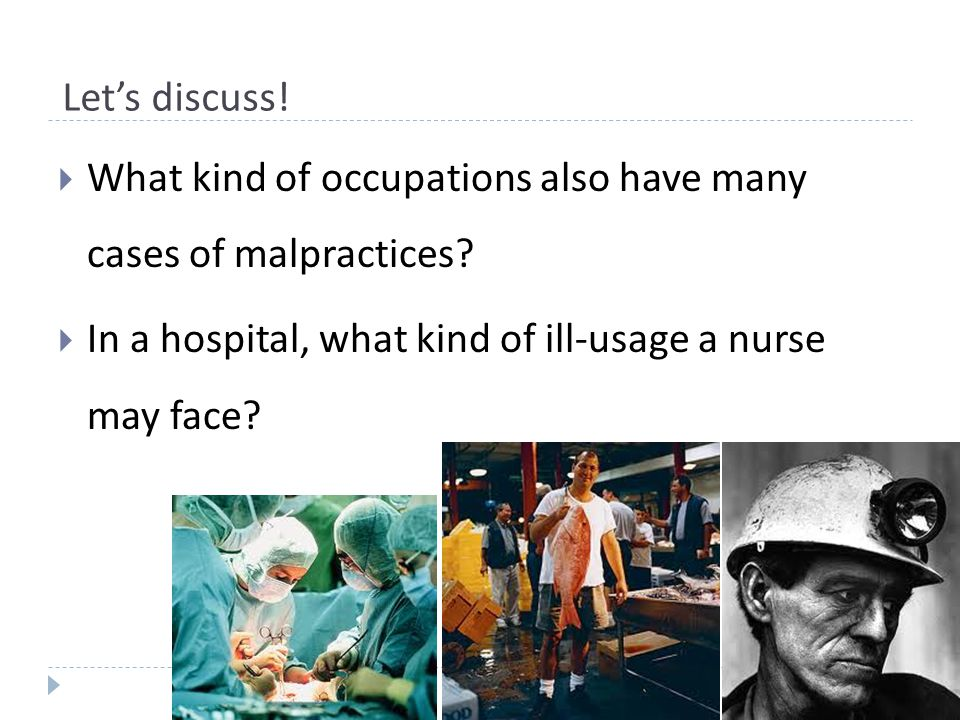 Let's discuss!  What kind of occupations also have many cases of malpractices?  In a hospital, what kind of ill-usage a nurse may face?