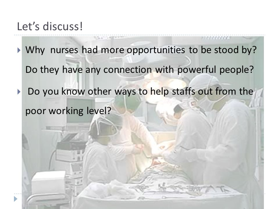Let's discuss!  Why nurses had more opportunities to be stood by? Do they have any connection with powerful people?  Do you know other ways to help